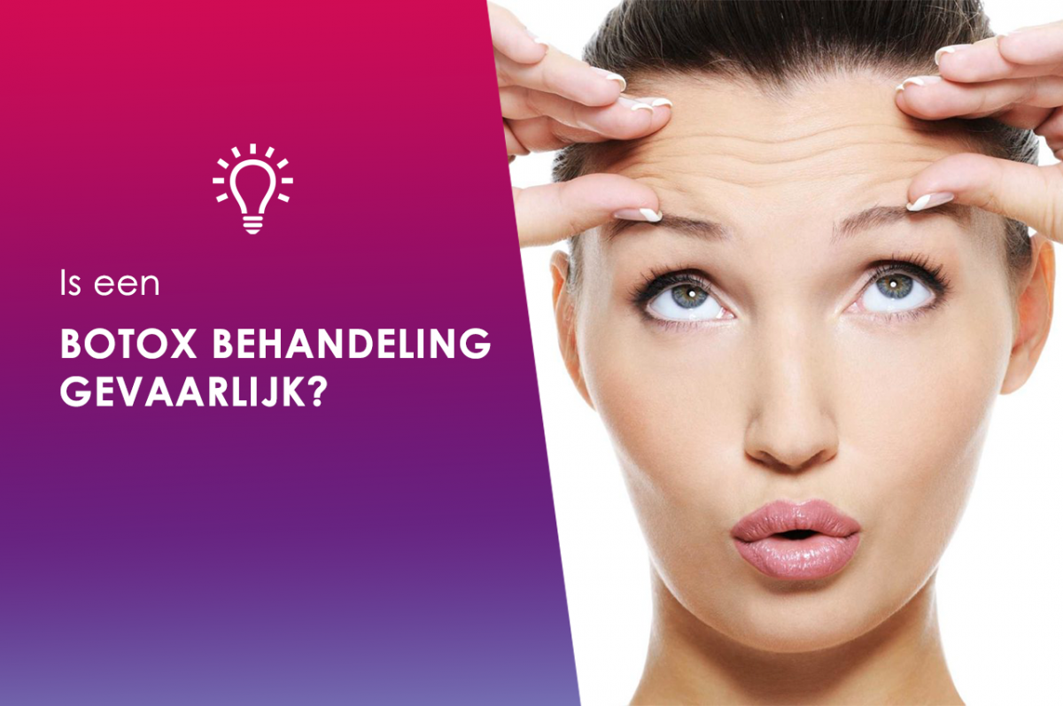 Is een botox behandeling gevaarlijk